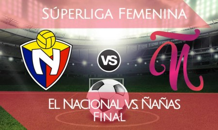 EN VIVO El Nacional vs Club Ñañas FINAL Superliga Femenina DIRECTV