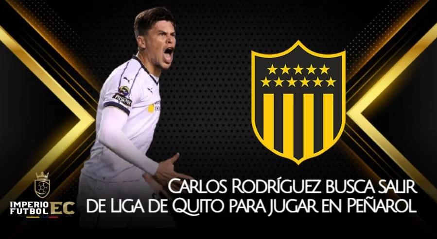 Carlos Rodríguez busca salir de Liga de Quito para jugar en Peñarol