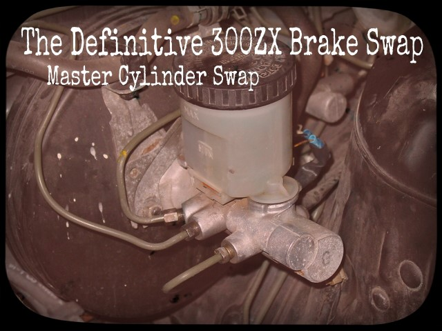 The Definitive 300ZX Brake Swap - Master Cylinder Swap