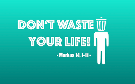 "6.2 ""Don't waste your life!"""
