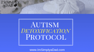 Our Autism Detoxification Protocol - I'm Simply A Dad