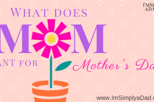 Mother's Day Gifts: What Mom Really Wants