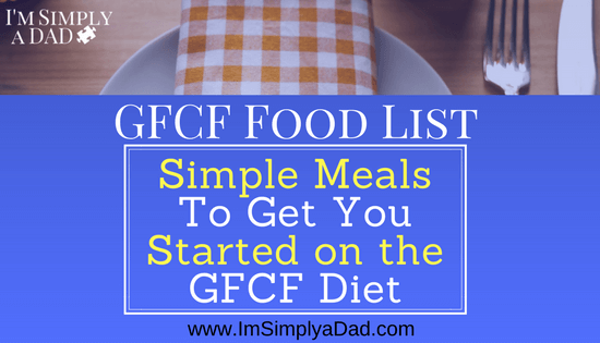 GFCF Food List: Simple Meals for Beginners on the GFCF Diet
