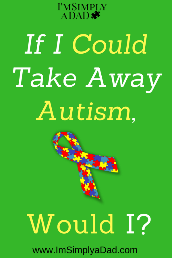 If I could take away autism, would I?