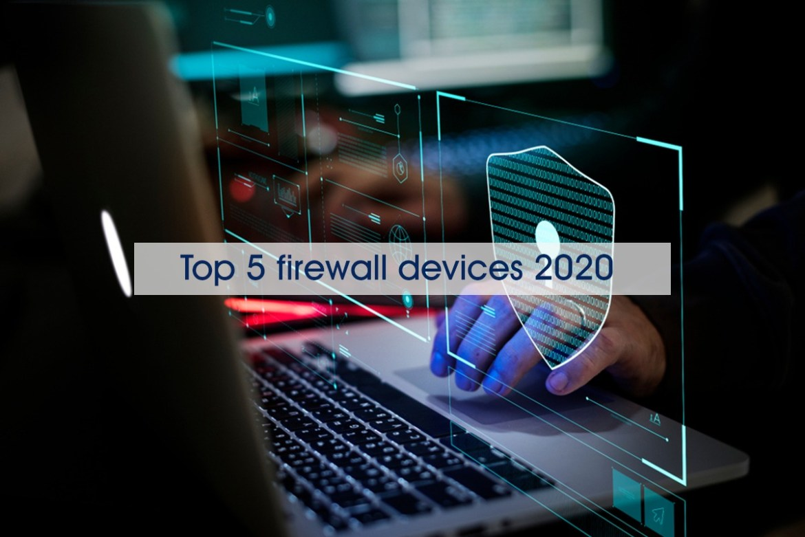 Top 5 firewall devices 2020