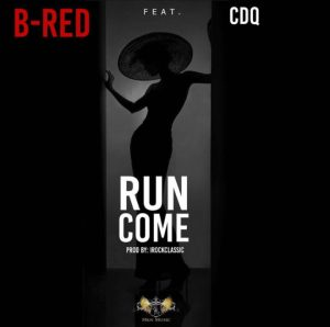 Download mp3: B Red – Run Come ft. CDQ