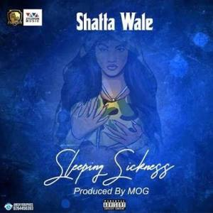 Download mp3: Shatta Wale – Sleeping Sickness (Dirty)| Prod. by MOG