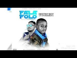 "Download MP3: Destiny Boy –: ""FalaFolo"" Ft. 2T UponDeeBeatz"