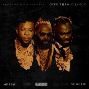 DOWNLOAD: D'Jango Ft. Slimcase & Mr.Real – Give Them D'Jango