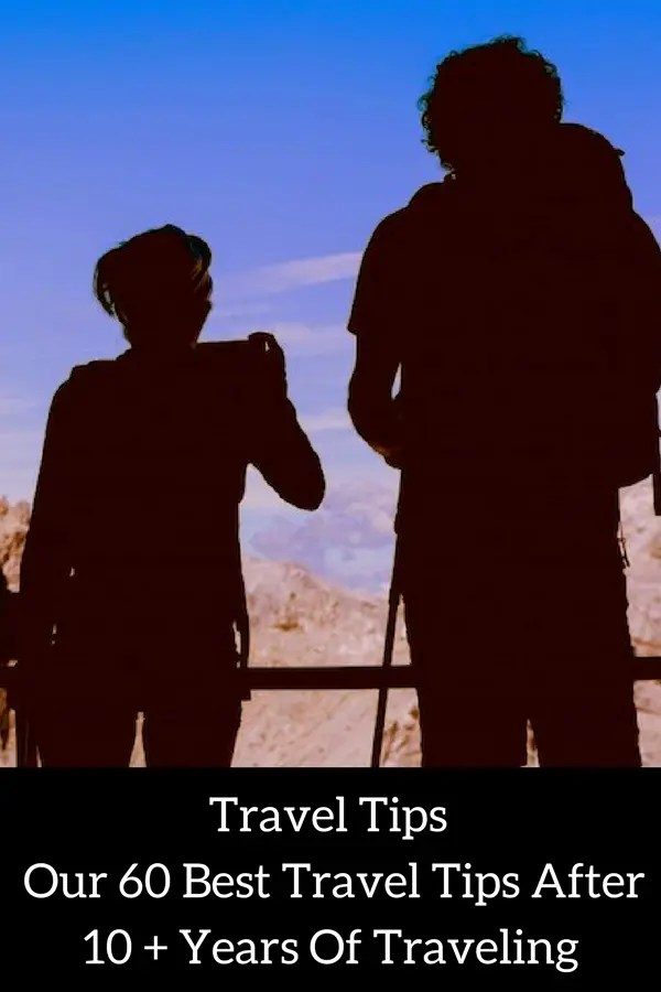 Travel Tips Our 60 Best Travel Tips After 10 + Years Of Traveling