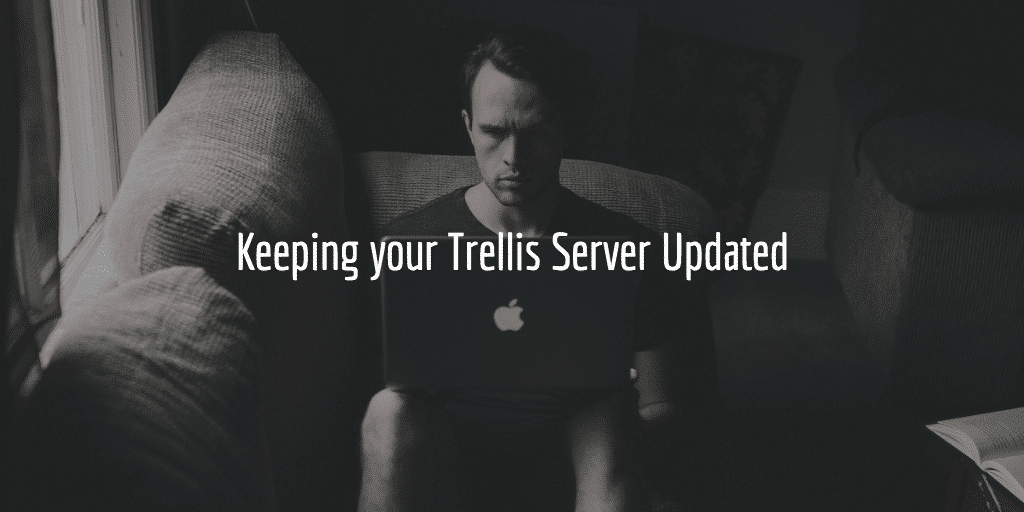 Keeping Your Trellis Server Updated