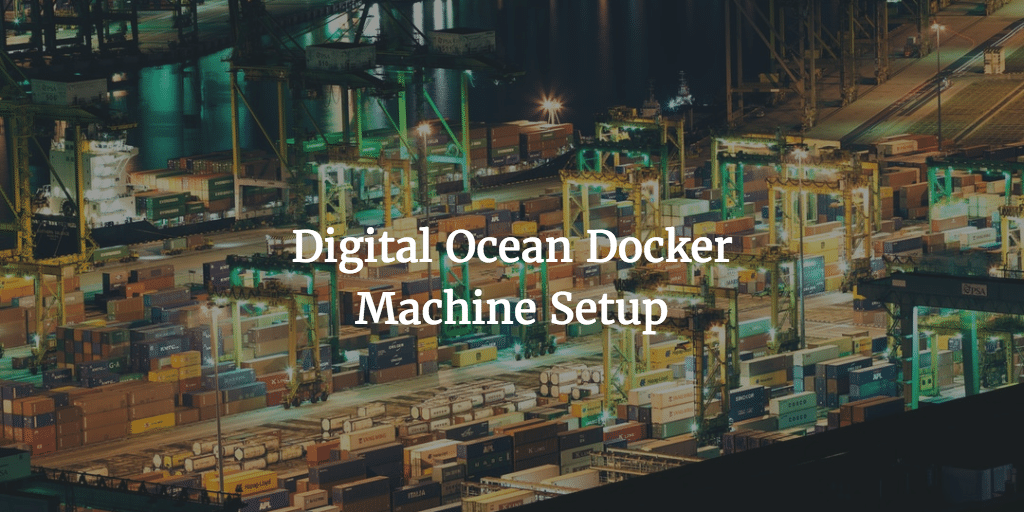 Digital Ocean Docker Machine Setup