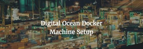 Digital Ocean Docker Machine Setup