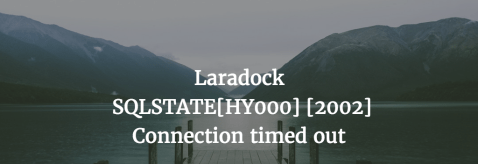 Laradock SQLSTATE[HY000] [2002] Connection Timed Out