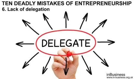 Ten deadly mistakes of entrepreneurship - Lack of delegation