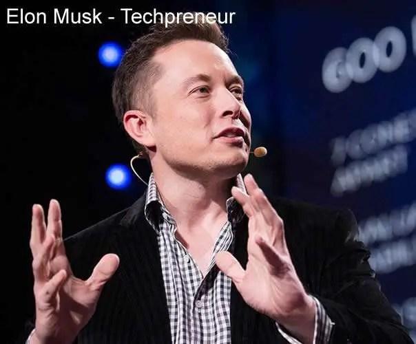 Technopreneurship definition - techpreneurs including Elon Musk - one of the famous technopreneurs