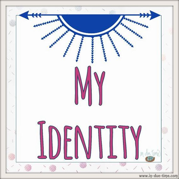 My Identity - In Due Time Blog