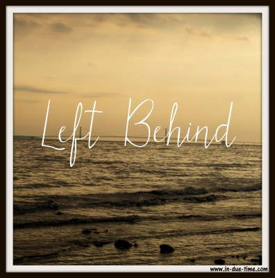 Left Behind - In Due Time Blog