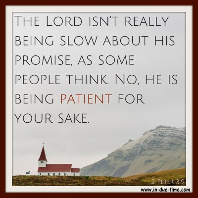 2 Peter 3 - The Lord is Patient. In Due Time Blog