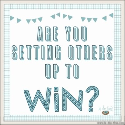 Are You Setting Others Up To Win