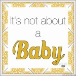 It's Not About a Baby