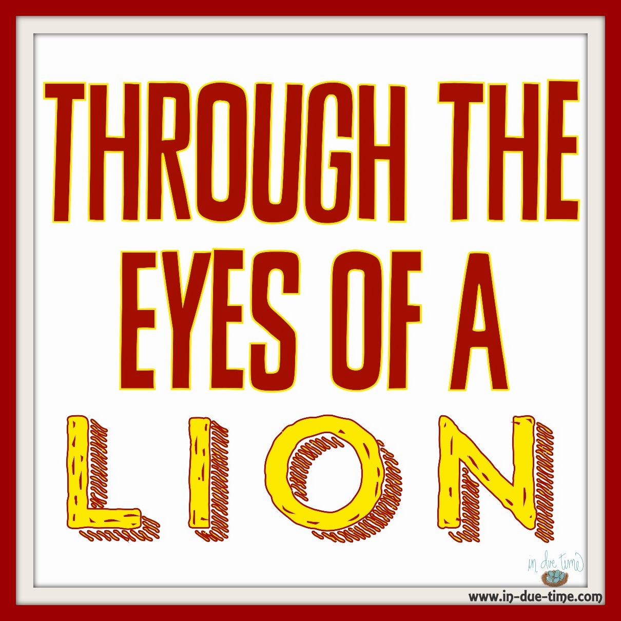 Through the Eyes of a Lion - In Due Time Blog