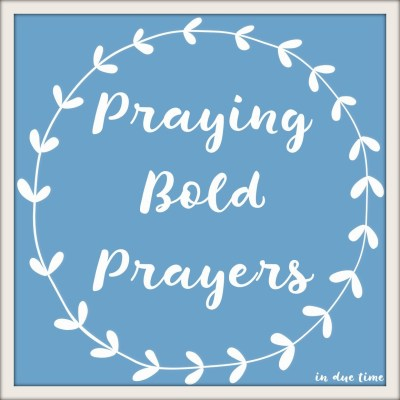 Praying Bold Prayers