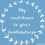 My Confidence is your Faithfulness