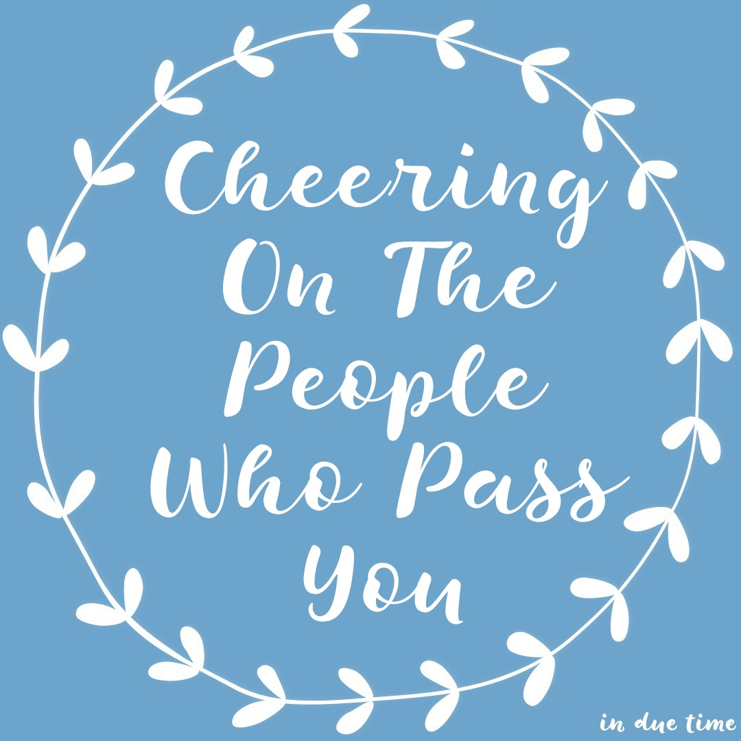 Cheering On the People Who Pass You