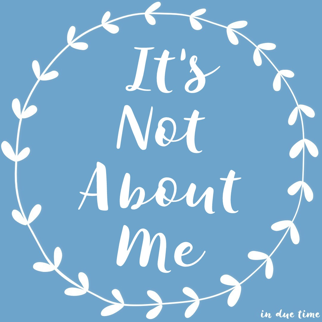 It's Not ABout Me - In Due Time Blog