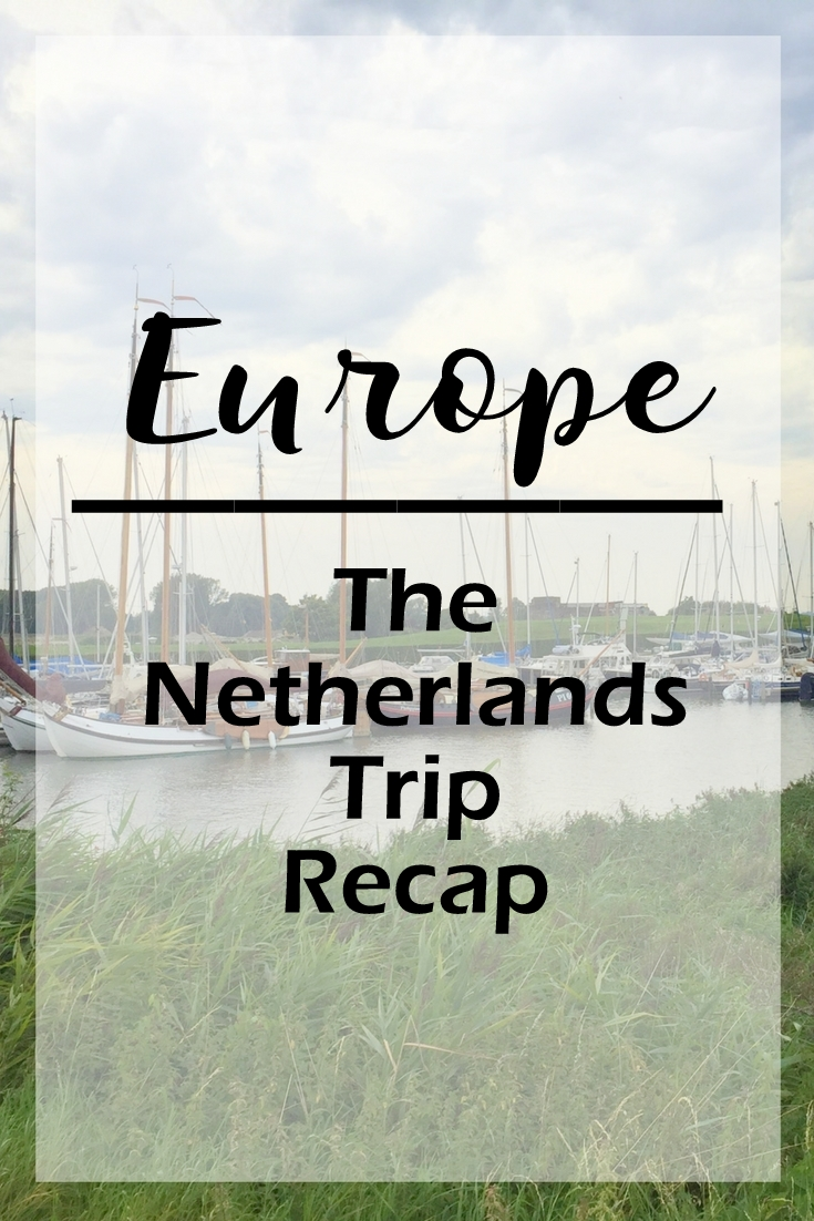 The Netherlands Trip Recap
