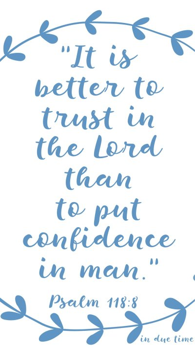 it is better to put trust in the Lord that to put confidence in man
