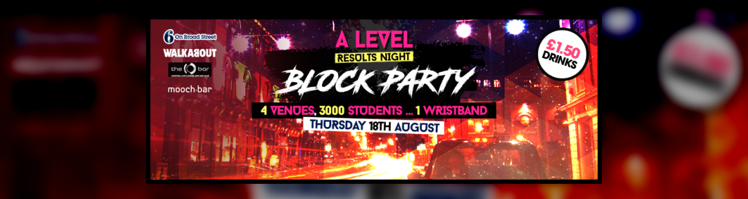 Block Party Birmingham Biggest A Level Results Night Party! on Thu 18th Aug 2016 at Walkabout, The O Bar, Mooch Bar, 6 On Broad Street in Birmingham, United Kingdom, Birmingham | Fatsoma