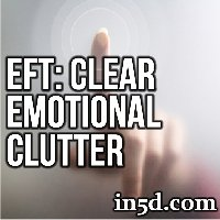 Clear Your Emotional Clutter : Emotional Freedom Technique (EFT)