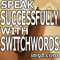 Speak Successfully With Switchwords | in5d.com | Esoteric, Spiritual and Metaphysical Database