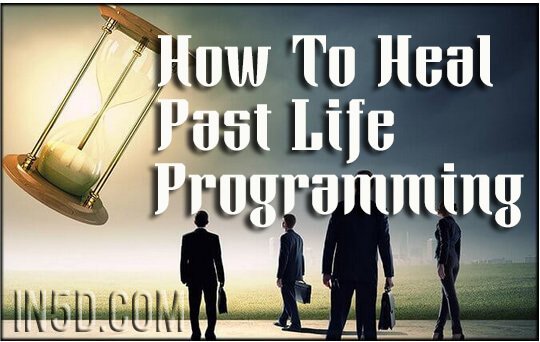 How To Heal Past Life Programming
