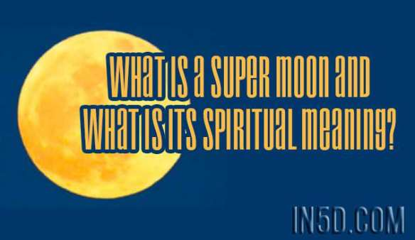 What Is A Super Moon And What Is Its Spiritual Meaning?