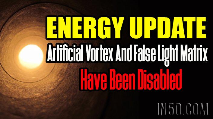 ENERGY UPDATE - Artificial Vortex And False Light Matrix Have Been Disabled