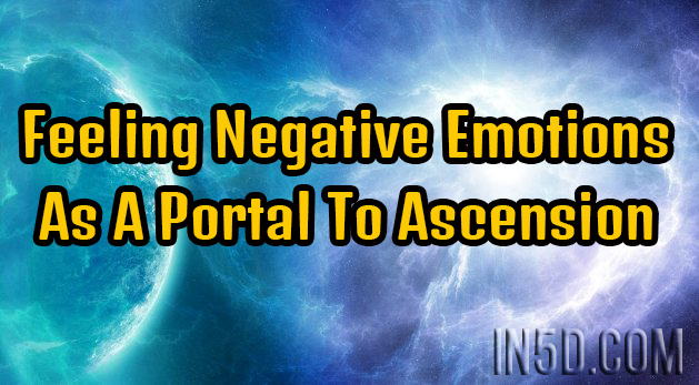 Feeling Negative Emotions As A Portal To Ascension