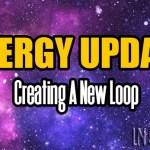 ENERGY UPDATE – Creating A New Loop