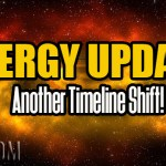 ENERGY UPDATE – Another Timeline Shift!
