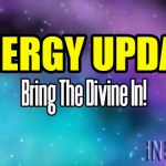 Energy Update – Bring The Divine In!