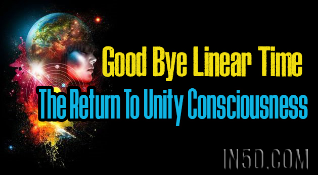 Good Bye Linear Time - The Return To Unity Consciousness