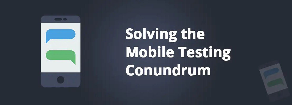 Solving ​​the Mobile ​Testing Conundrum