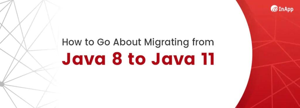 Java migration,Java Migration Project,Java migration 8 to 11,Java 8 to Java 11,Java 8 to Java 11 Migration,Java 8 to Java 11 Migration Guide,Java 8 to 11,Java Migration Guide,Java 8 Migration Guide,Java 11 Migration Guide,Java Migration Steps