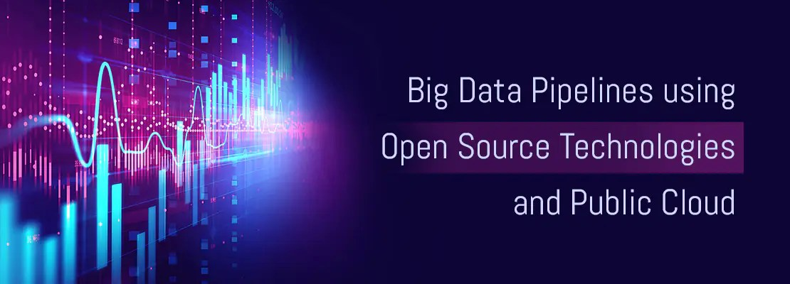 Big Data Pipelines using Open Source Technologies and Public Cloud