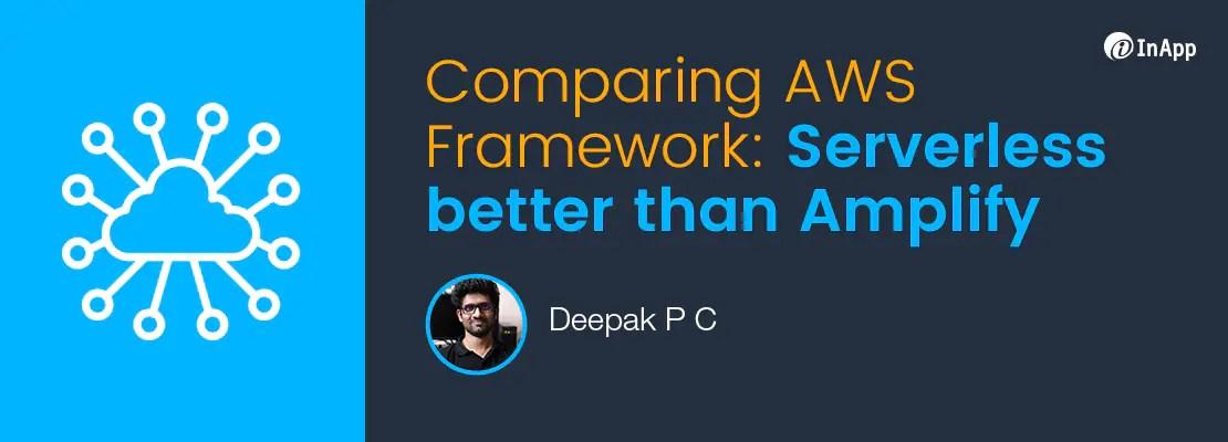 Comparing AWS Framework: Serverless better than Amplify