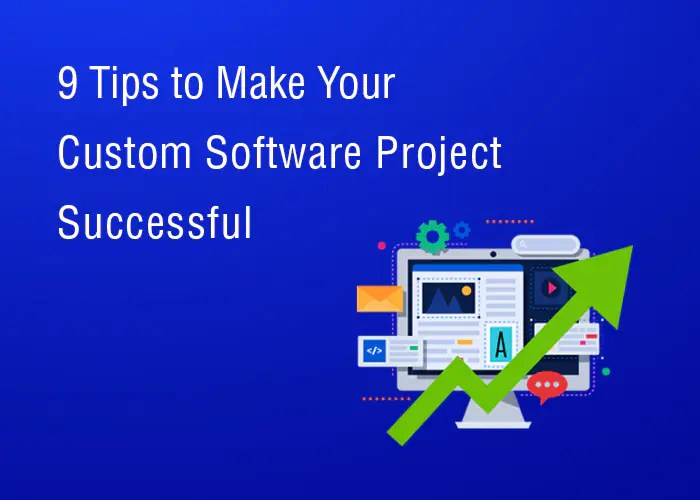 9 Tips to Make Your Custom Software Development Project Successful