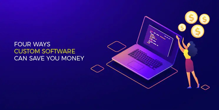 4 Ways Custom Software Development Can Save You Money M