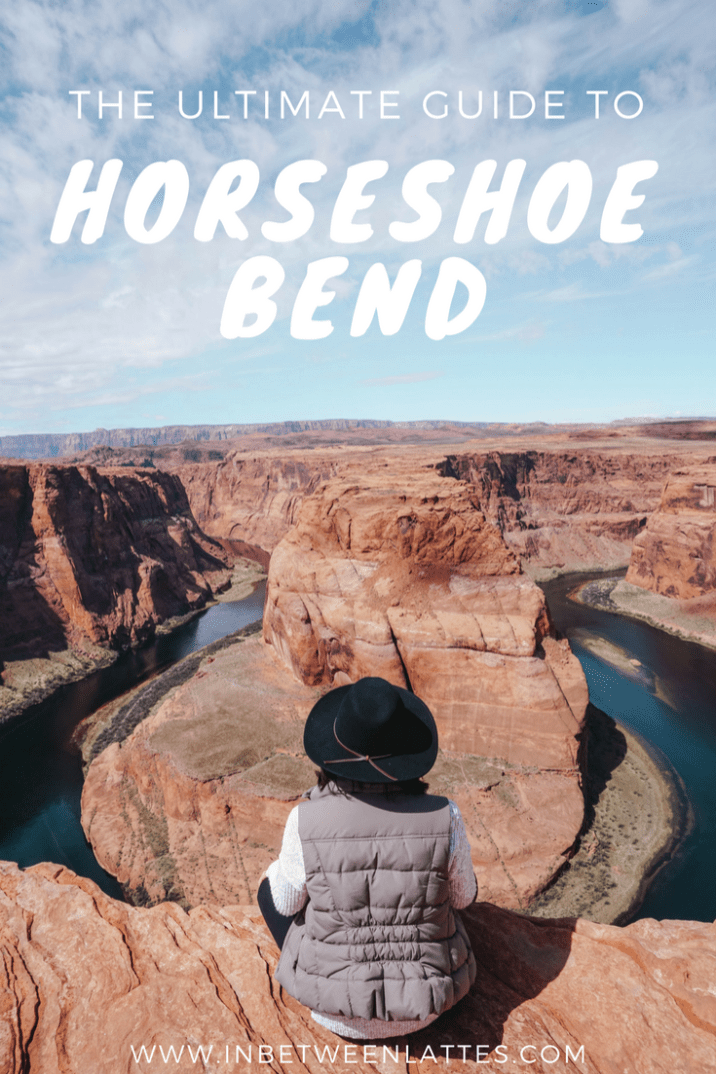 The Ultimate Travel Guide to Horseshoe Bend - IN BETWEEN LATTES